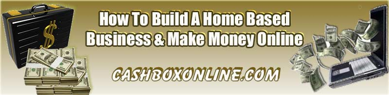 How to build a home based business ansd make money online! www.cashboxonline.com